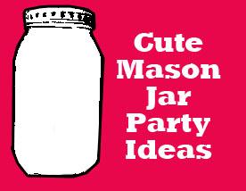 cute mason jar party ideas