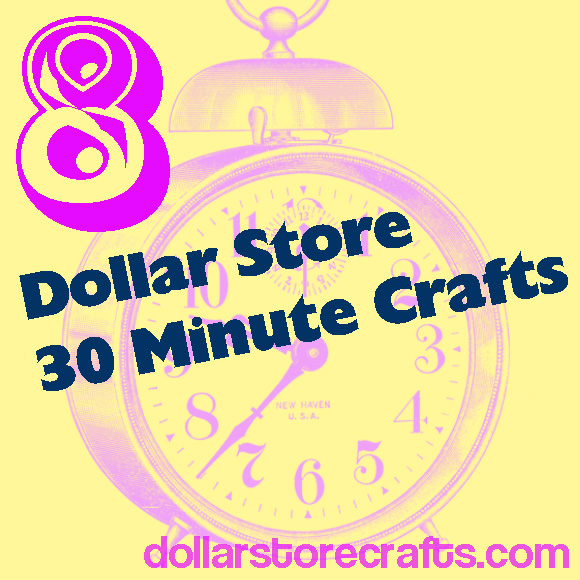 Eight dollar store 30 minute crafts