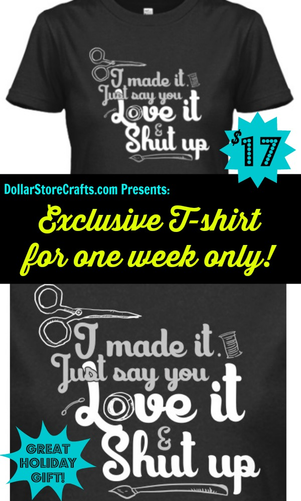 I Made It, Just Say You Love It & Shut Up T-shirt!