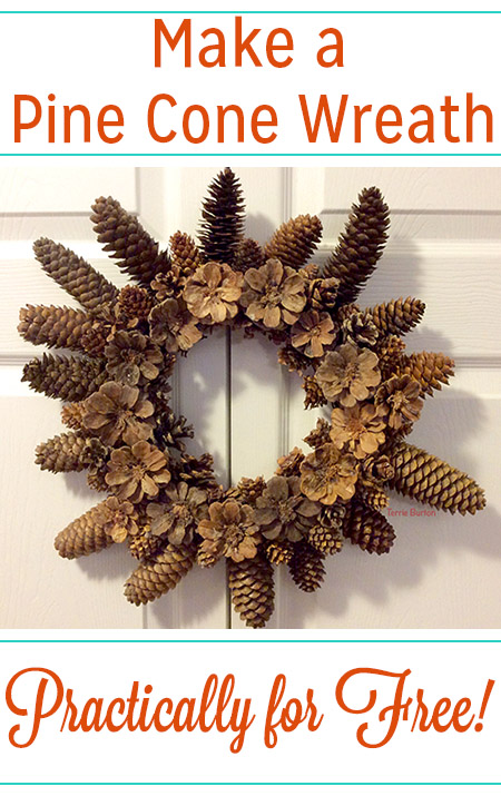 If you have access to pine cones and you own a hot glue gun, you can make this beautiful pine cone wreath for next to nothing.